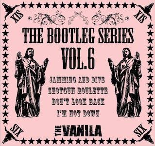 THE VANILA / Bootleg Series Vol.6