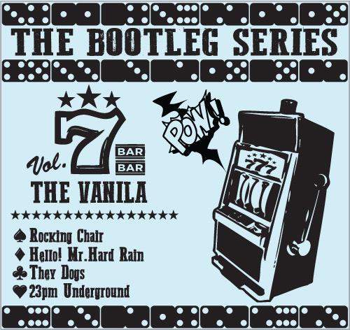 THE VANILA / Bootleg Series Vol.7