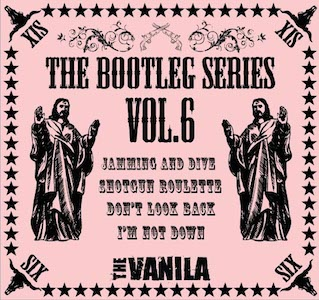 THE VANILA / Bootleg Series Vol.6